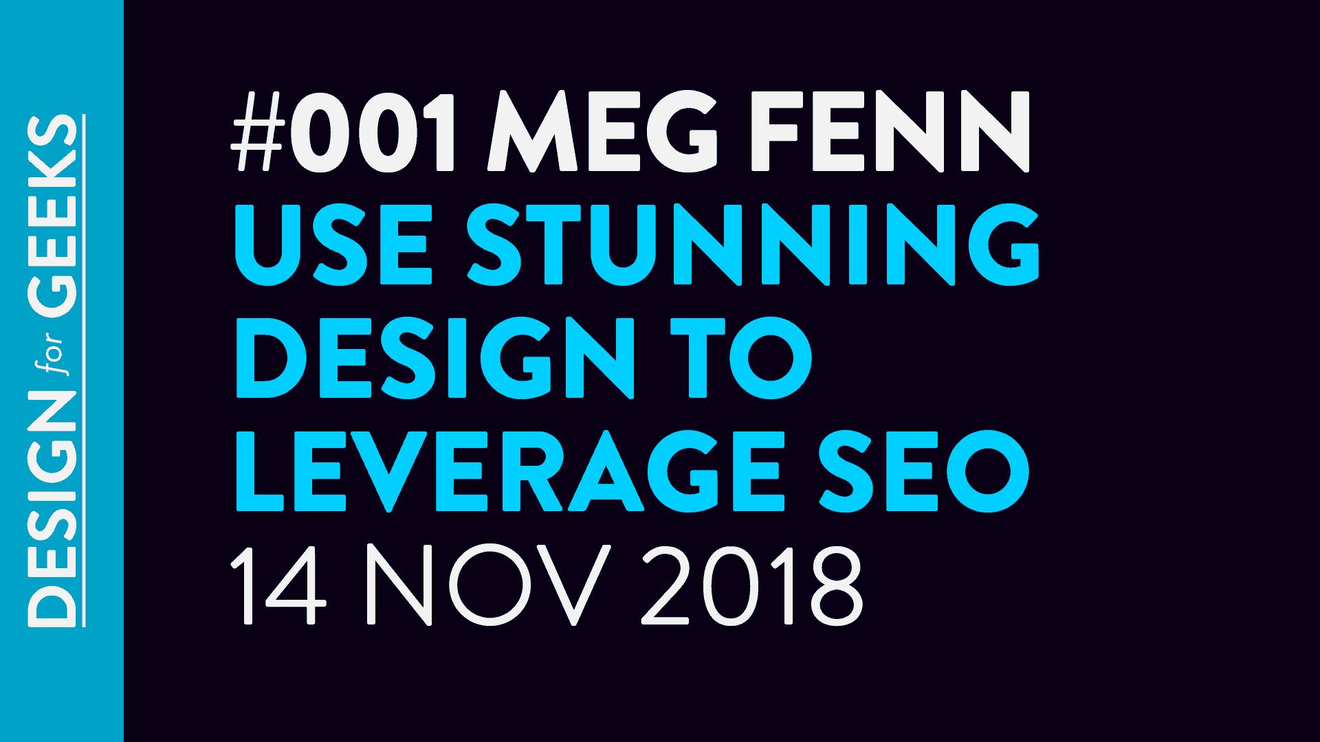 Design for Geeks LIVE Talks #001: Piccia Neri and Meg Fenn talk about how to use stunning design to leverage SEO