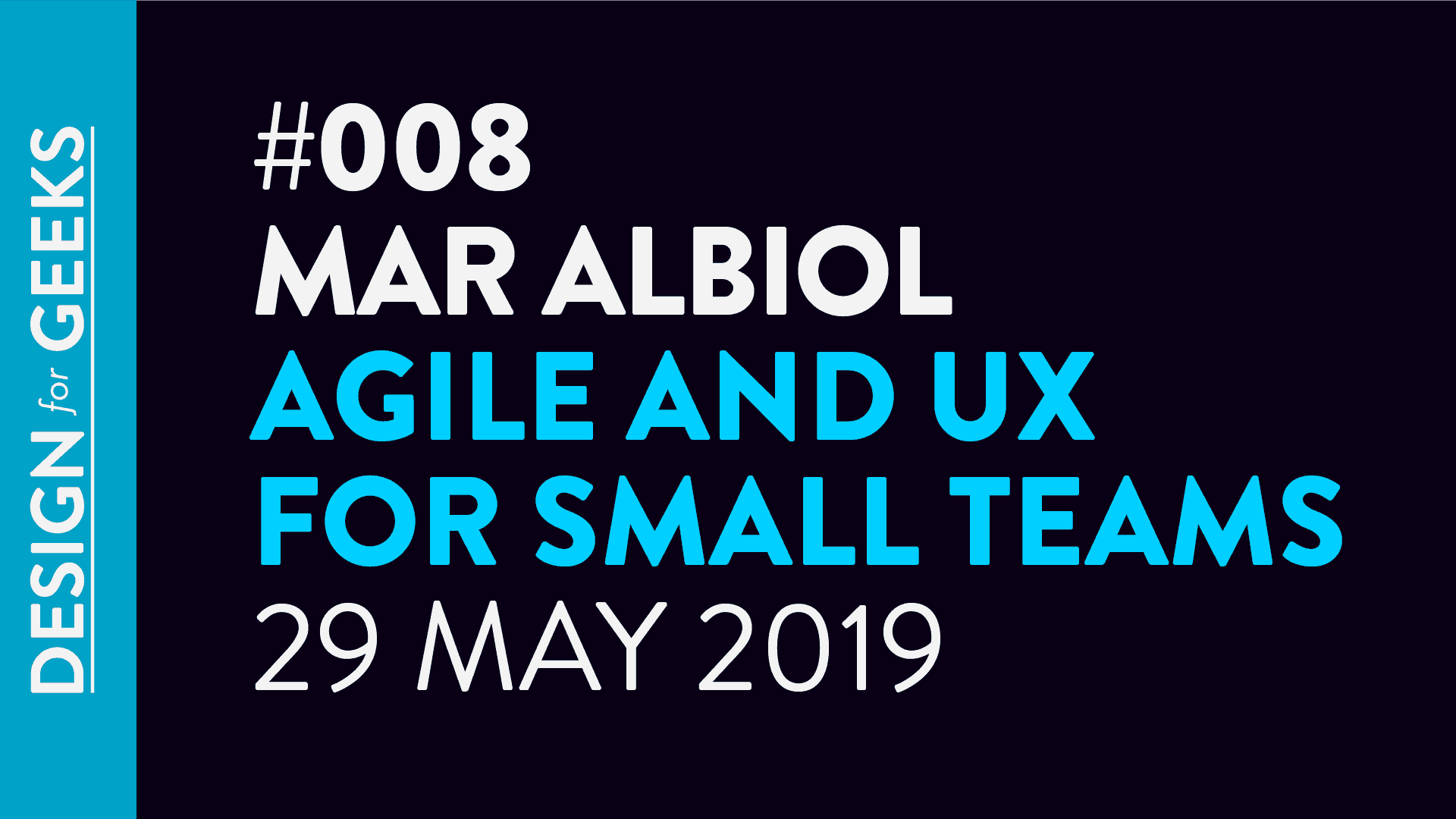 Design for Geeks Interview with Mar Albiol on Agile and UX for small teams